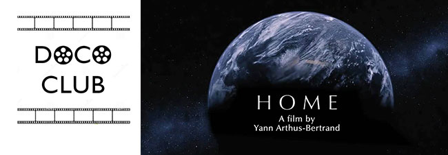 Wed 29 June: Dococlub returns with the environmental documentary about Earth – our Home